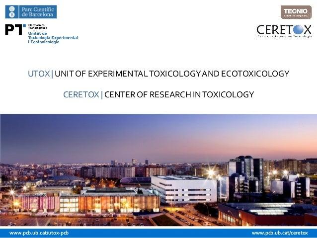 www.pcb.ub.cat/utox-pcb www.pcb.ub.cat/ceretox UTOX | UNITOF EXPERIMENTALTOXICOLOGYAND ECOTOXICOLOGY CERETOX | CENTER OF R...