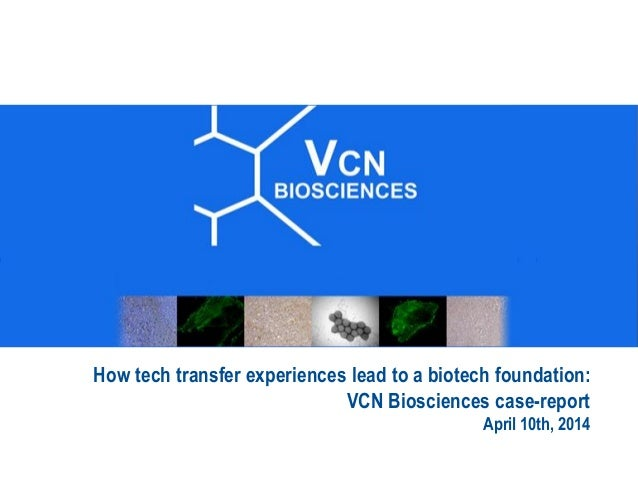 How tech transfer experiences lead to a biotech foundation: VCN Biosciences case-report April 10th, 2014
