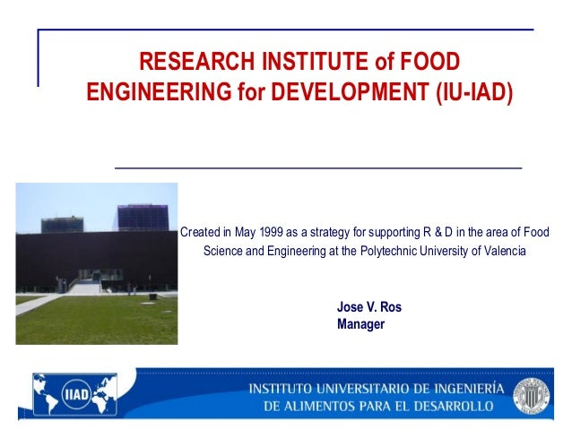 RESEARCH INSTITUTE of FOOD ENGINEERING for DEVELOPMENT (IU-IAD) Created in May 1999 as a strategy for supporting R & D in ...