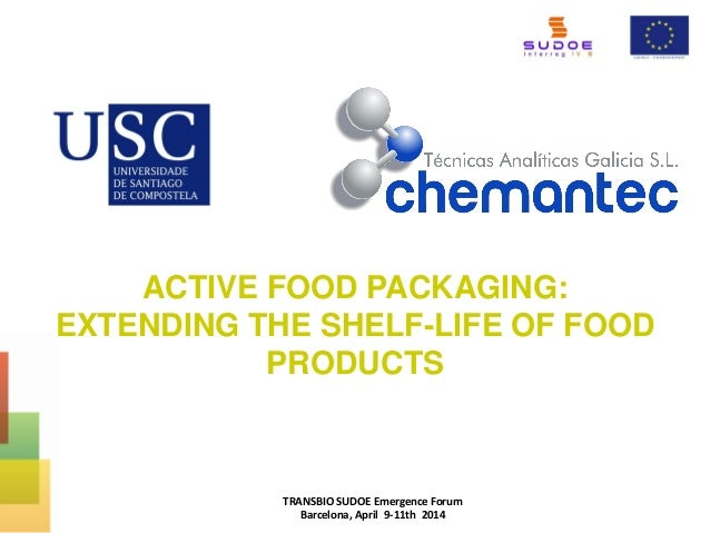 ACTIVE FOOD PACKAGING: EXTENDING THE SHELF-LIFE OF FOOD PRODUCTS TRANSBIO SUDOE Emergence Forum Barcelona, April 9-11th 20...