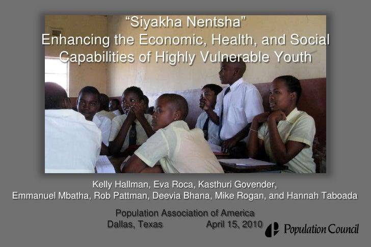 """Siyakha Nentsha""Enhancing the Economic, Health, and Social Capabilities of Highly Vulnerable Youth<br />Kelly Hallman, Ev..."