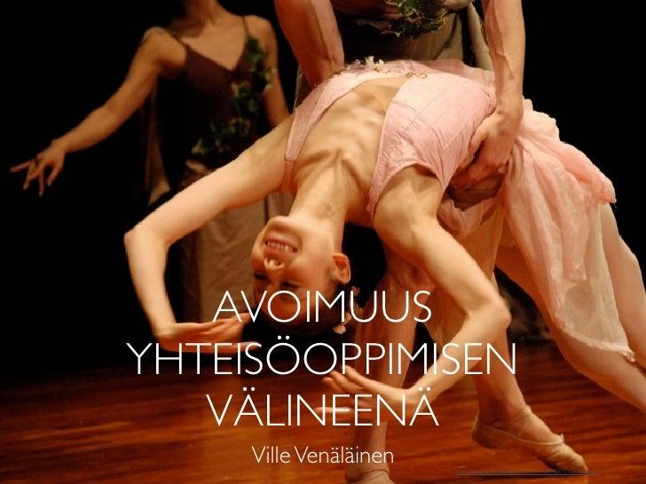 AVOIMUUS YHTEISÖOPPIMISEN    VÄLINEENÄ      Ville Venäläinen   http://www.flickr.com/photos/jfchenier/428825569/sizes/o/