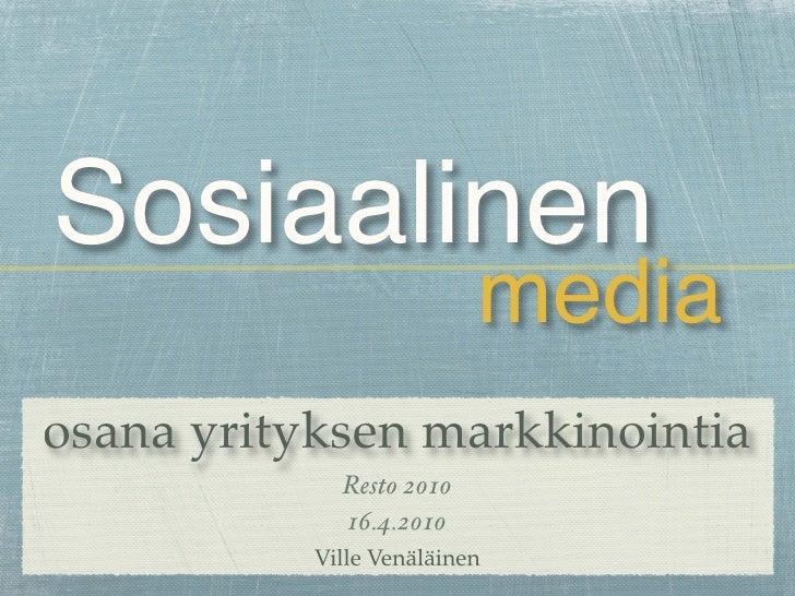 Sosiaalinen                           media osana yrityksen markkinointia              Resto 2010              16.4.2010  ...