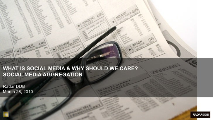 WHAT IS SOCIAL MEDIA & WHY SHOULD WE CARE? SOCIAL MEDIA AGGREGATION  Radar DDB March 26, 2010                             ...