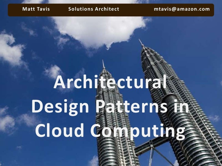 Matt Tavis           Solutions Architect         	mtavis@amazon.com<br />Architectural<br />Design Patterns in Cloud Comp...
