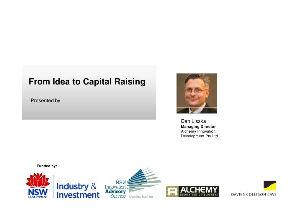 From Idea to Capital Raising  Presented by                                   Dan Liszka                                Man...