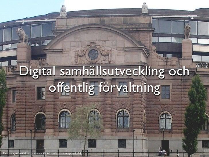 Digital samhällsutveckling och                 offentlig förvaltning    Foto: MagnusKolsjo http://www.flickr.com/photos/ma...
