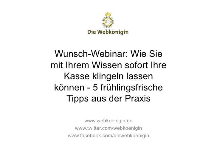 Wunsch-Webinar: Wie Siemit Ihrem Wissen sofort Ihre   Kasse klingeln lassenkönnen - 5 frühlingsfrische    Tipps aus der Pr...