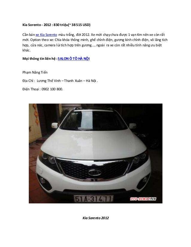 Kia Sorento - 2012 : 830 triệu(~ 38 515 USD) Cần bán xe Kia Sorento màu trắng, đời 2012. Xe mới chạy chưa được 1 vạn Km nê...