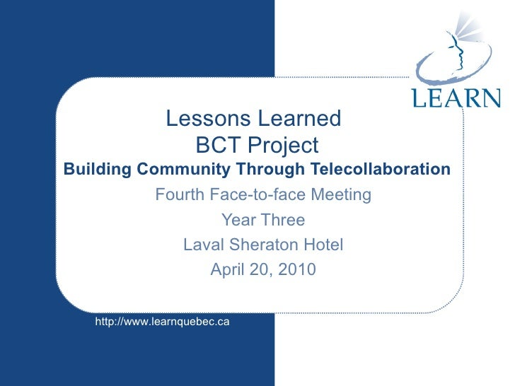 Lessons Learned  BCT Project Building Community Through Telecollaboration Fourth Face-to-face Meeting Year Three Laval She...