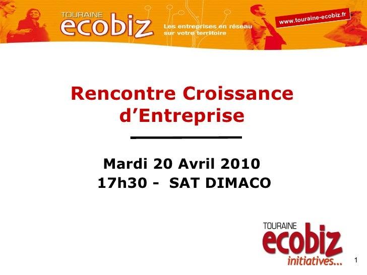 Rencontre Croissance d'Entreprise Mardi 20 Avril 2010  17h30 -  SAT DIMACO