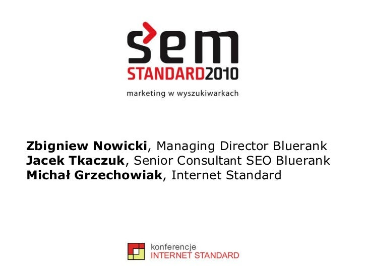 Zbigniew Nowicki , Managing Director Bluerank Jacek Tkaczuk , Senior Consult an t SEO Bluerank Michał Grzechowiak , Intern...