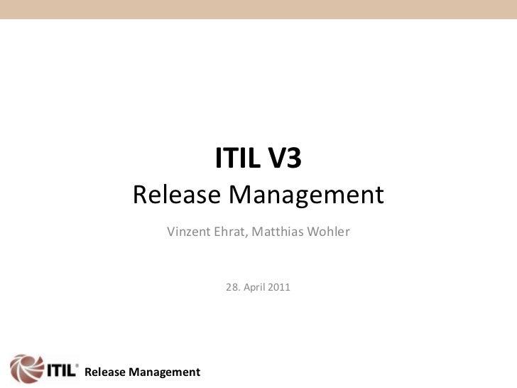 Vinzent Ehrat, Matthias Wohler<br />28. April 2011<br />ITIL V3Release Management<br />Release Management<br />