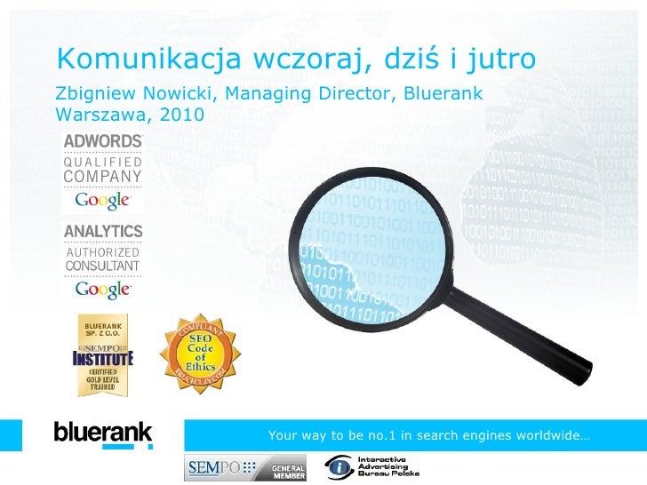 Komunikacja wczoraj, dziś i jutro Zbigniew Nowicki, Managing Director, Bluerank Warszawa ,  2010 Your  w ay  t o  b e  no....