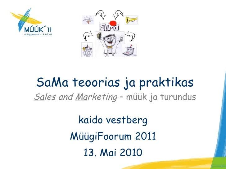 SaMa teoorias ja praktikas Sa les and  Ma rketing  – müük ja turundus kaido vestberg MüügiFoorum 2011 13. Mai 2010
