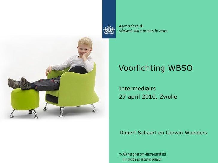 Voorlichting WBSO Intermediairs 27 april 2010, Zwolle Robert Schaart en Gerwin Woelders