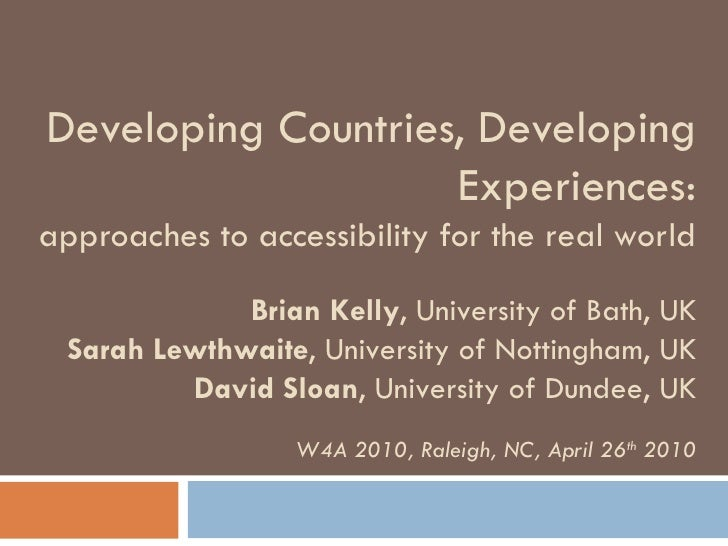 Developing Countries, Developing Experiences: approaches to accessibility for the real world Brian Kelly , University of B...