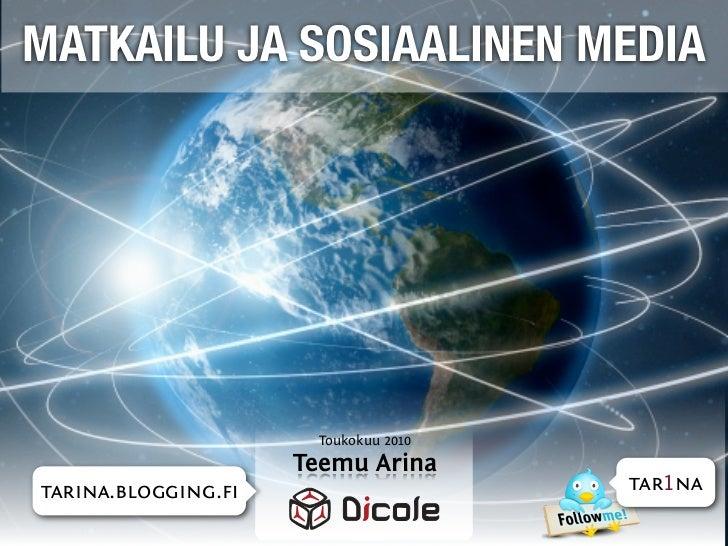 MATKAILU JA SOSIAALINEN MEDIA                          Toukokuu 2010                     Teemu Arina tarina.blogging.fi    ...