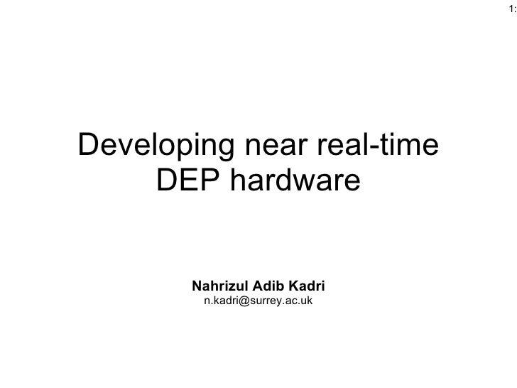 Developing near real-time DEP hardware Nahrizul Adib Kadri [email_address]