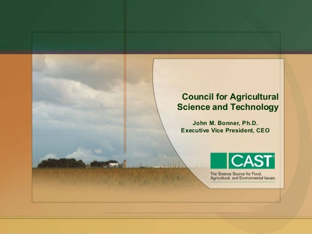 Council for Agricultural Science and Technology John M. Bonner, Ph.D. Executive Vice President, CEO