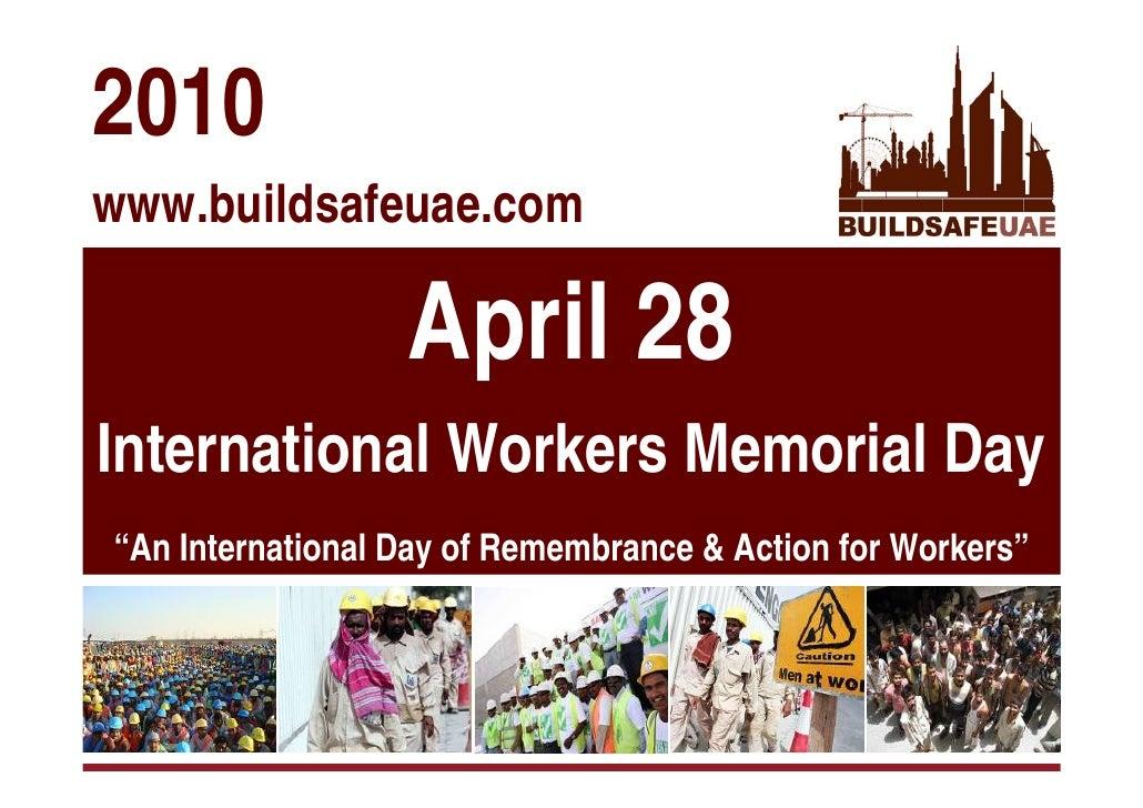 "2010 www.buildsafeuae.com                    April 28 International Workers Memorial Day ""An International Day of Remembra..."