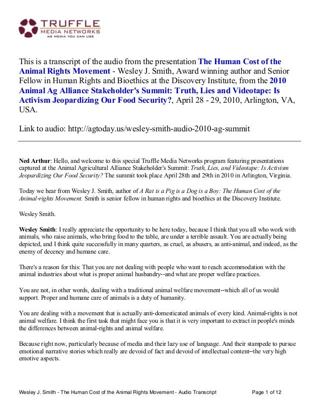 This is a transcript of the audio from the presentation The Human Cost of the Animal Rights Movement - Wesley J. Smith, Aw...