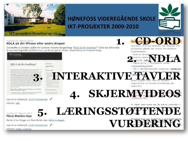 HØNEFOSS VIDEREGÅENDE SKOLE<br />IKT-PROSJEKTER 2009-2010<br />CD-ORD<br />NDLA<br />INTERAKTIVE TAVLER<br />SKJERMVIDEOS<...