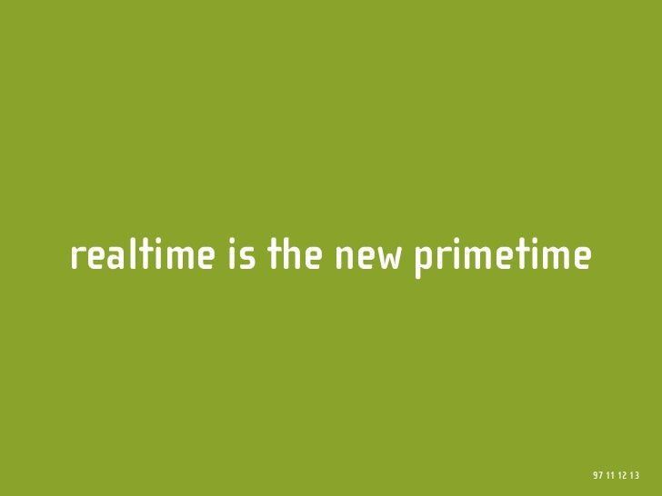 realtime is the new primetime                                    97 11 12 13