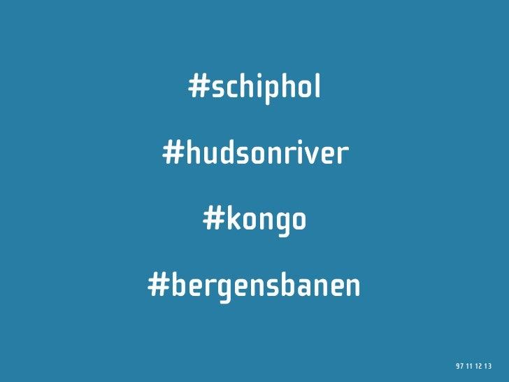 #schiphol #hudsonriver    #kongo #bergensbanen                  97 11 12 13