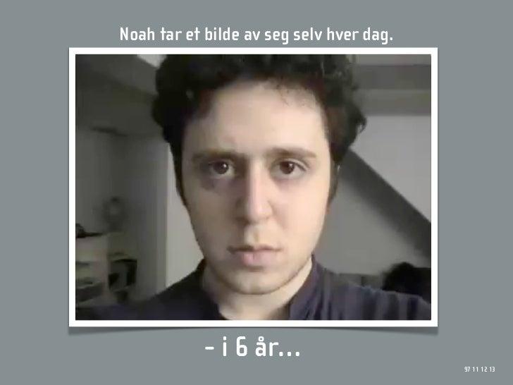 Noah tar et bilde av seg selv hver dag.                 - i 6 år…                                           97 11 12 13