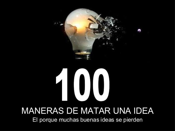 MANERAS DE MATAR UNA IDEA 100 El porque muchas buenas ideas se pierden