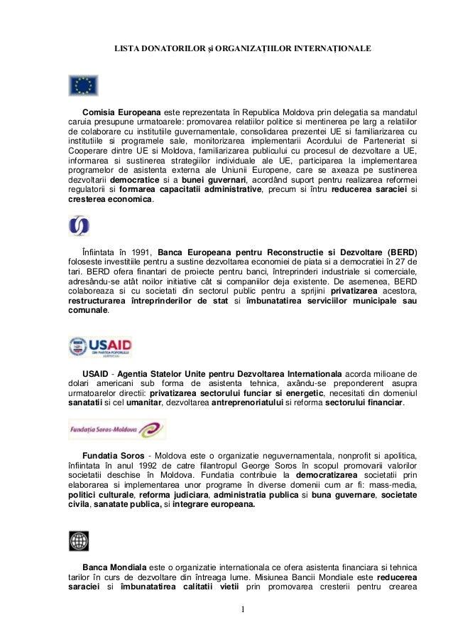 1 LISTA DONATORILOR şi ORGANIZAŢIILOR INTERNAŢIONALE Comisia Europeana este reprezentata în Republica Moldova prin delegat...