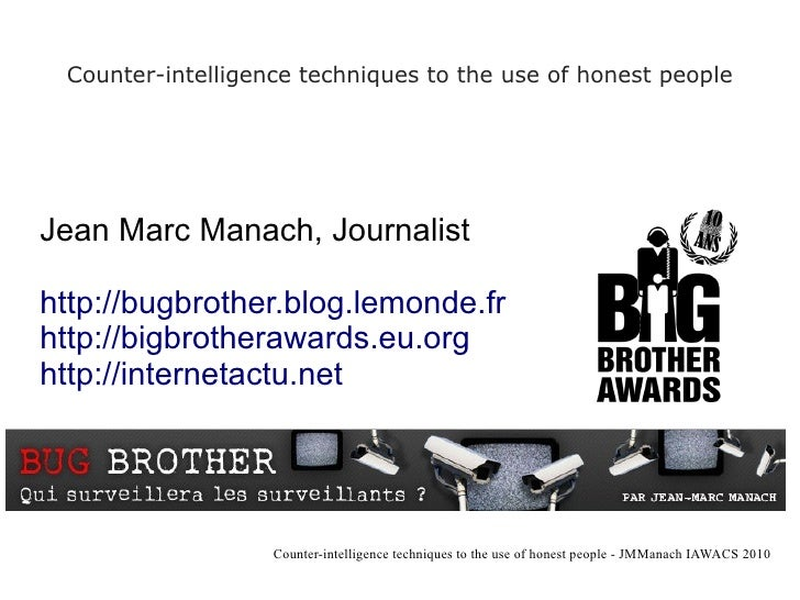 Counter-intelligence techniques to the use of honest people     Jean Marc Manach, Journalist  http://bugbrother.blog.lemon...