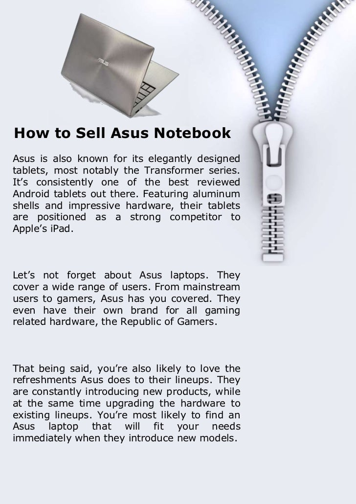 How to Sell Asus NotebookAsus is also known for its elegantly designedtablets, most notably the Transformer series.It's co...