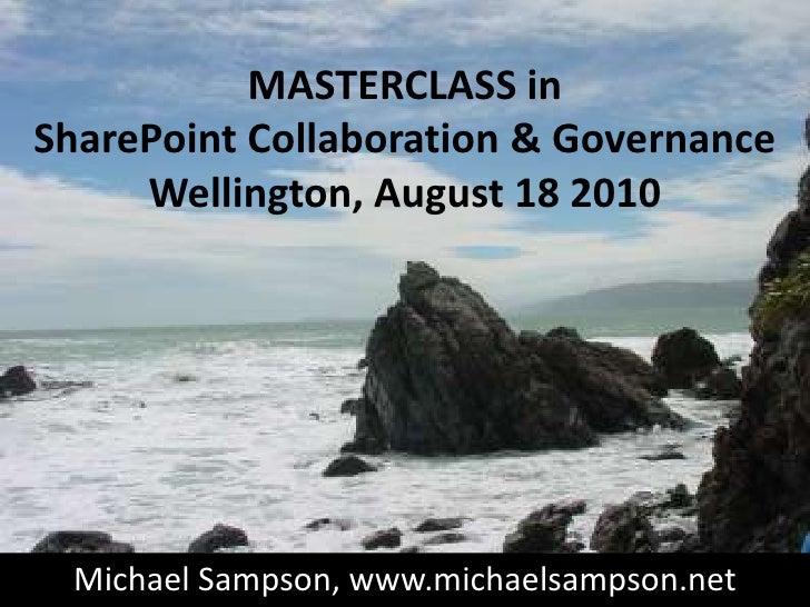 MASTERCLASS in SharePoint Collaboration & GovernanceWellington, August 18 2010<br />Michael Sampson, www.michaelsampson.ne...