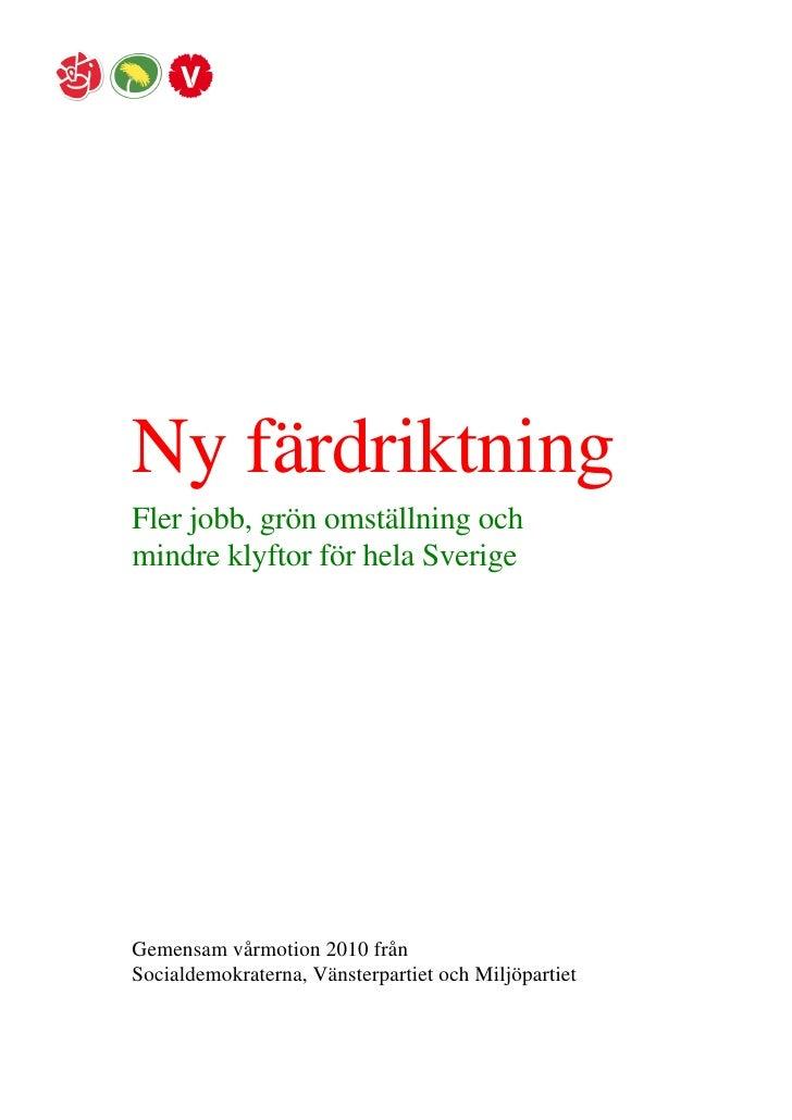 Ny färdriktning Fler jobb, grön omställning och mindre klyftor för hela Sverige     Gemensam vårmotion 2010 från Socialdem...