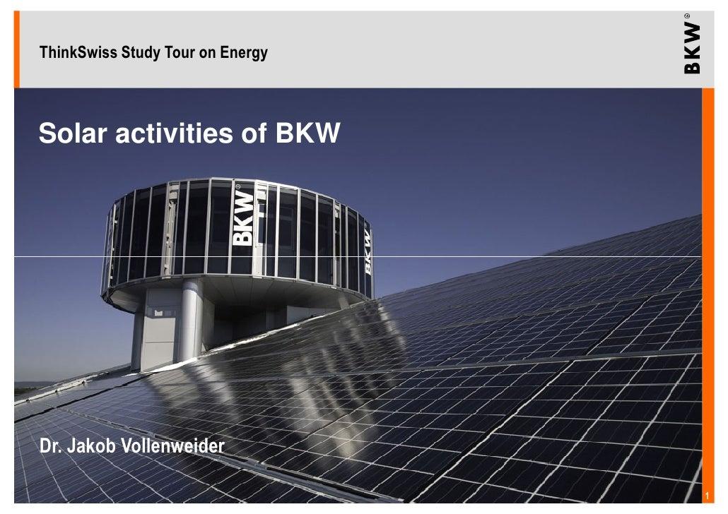 ThinkSwiss Study Tour on Energy    Solar activities of BKW     Dr. Jakob Vollenweider                                    1