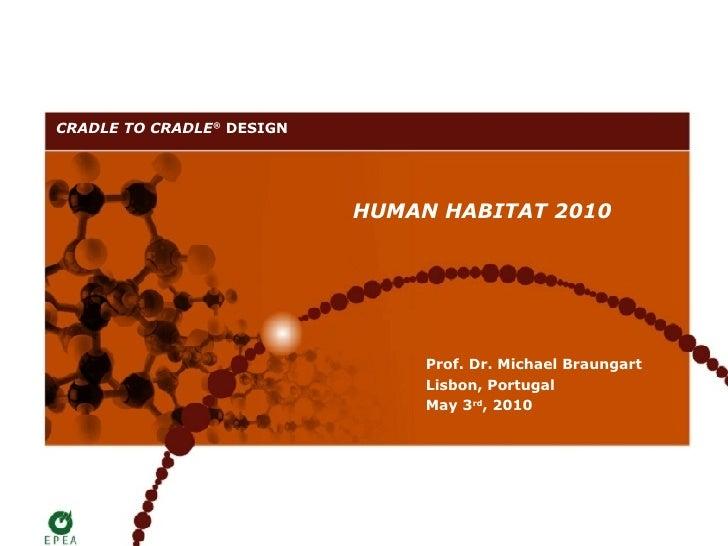 CRADLE TO CRADLE® DESIGN                                HUMAN HABITAT 2010                                     Prof. Dr. M...