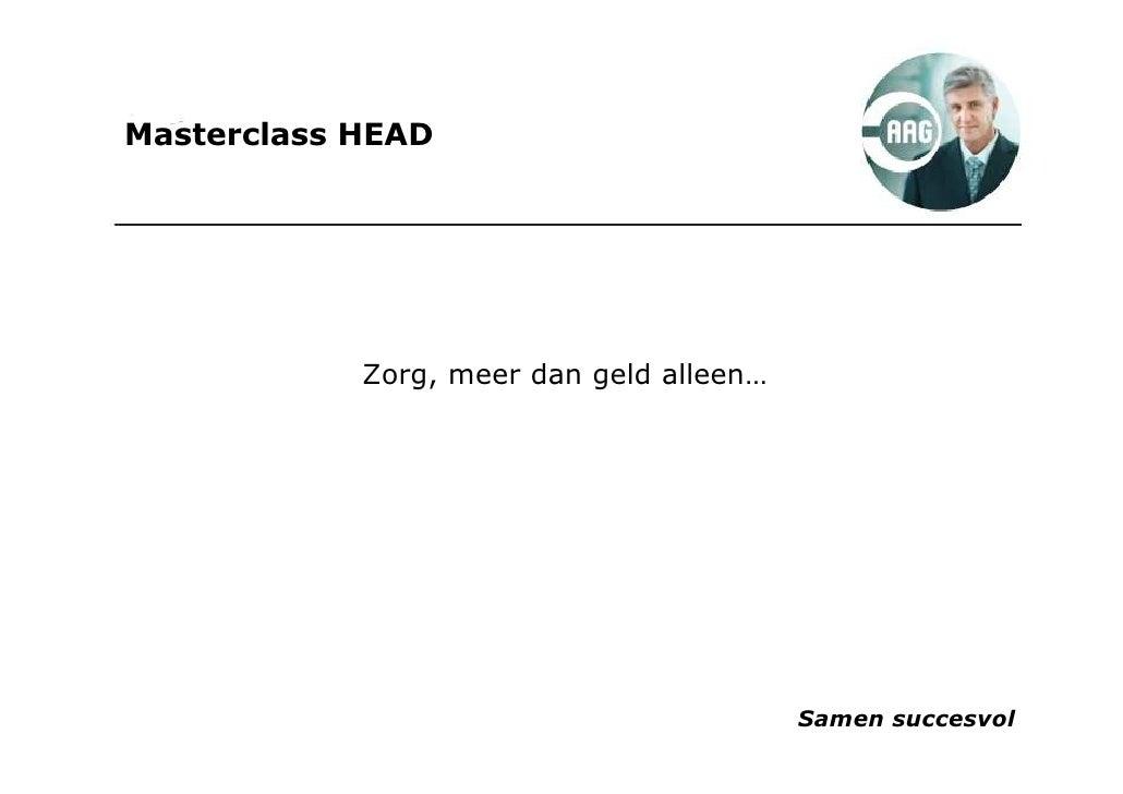 Masterclass HEAD                 Zorg, meer dan geld alleen…                                               Samen succesvol