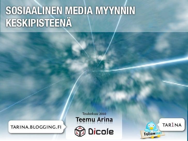 SOSIAALINEN MEDIA MYYNNIN KESKIPISTEENÄ                          Toukokuu 2010                     Teemu Arina tarina.blog...