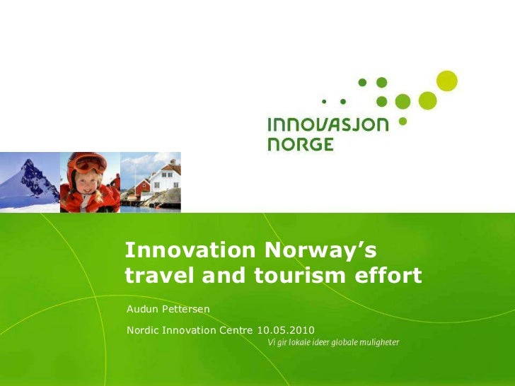 Innovation Norway's travel and tourism effort<br />Audun Pettersen<br />Nordic Innovation Centre 10.05.2010<br />