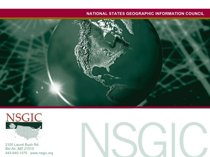NATIONAL STATES GEOGRAPHIC INFORMATION COUNCIL 2105 Laurel Bush Rd.  Bel Air, MD 21015  443-640-1075  www.nsgic.org