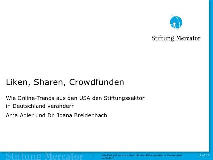 Liken, Sharen, CrowdfundenWie Online-Trends aus den USA den Stiftungssektorin Deutschland verändernAnja Adler und Dr. Joan...