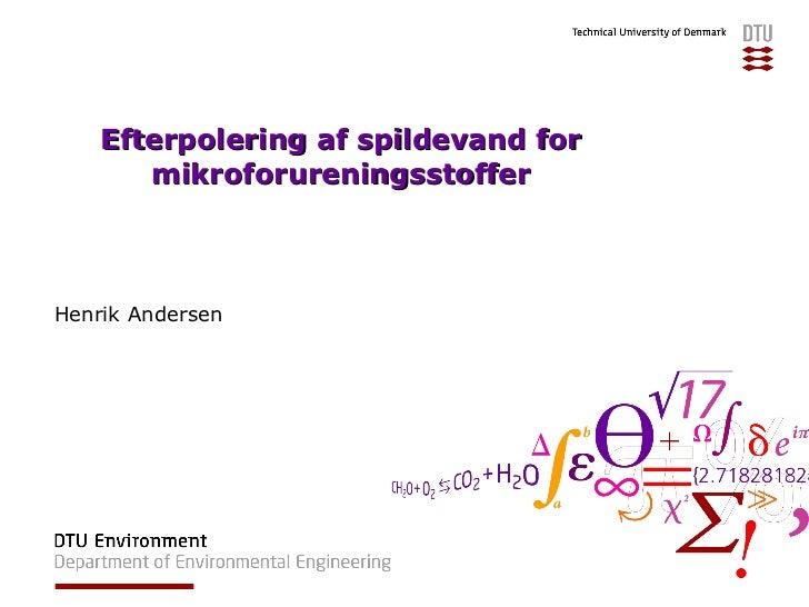 Efterpolering af spildevand for mikroforureningsstoffer Henrik Andersen
