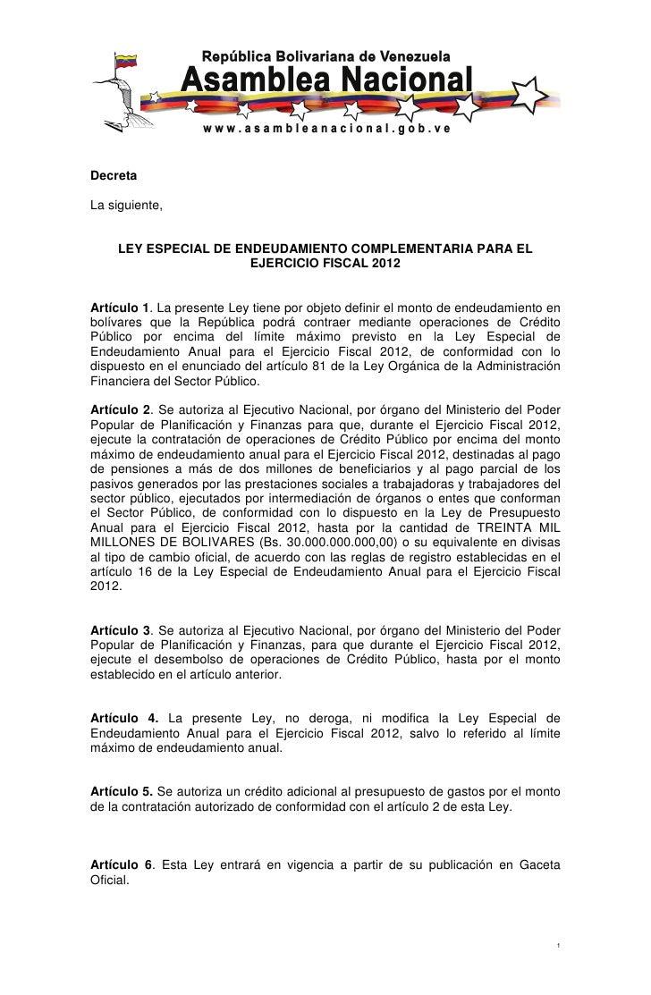 DecretaLa siguiente,    LEY ESPECIAL DE ENDEUDAMIENTO COMPLEMENTARIA PARA EL                      EJERCICIO FISCAL 2012Art...