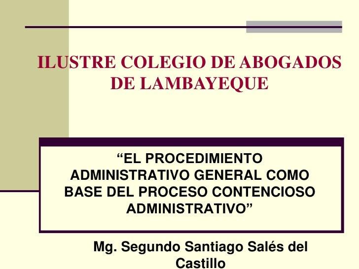 """ILUSTRE COLEGIO DE ABOGADOS       DE LAMBAYEQUE        """"EL PROCEDIMIENTO   ADMINISTRATIVO GENERAL COMO  BASE DEL PROCESO C..."""