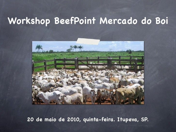 Workshop BeefPoint Mercado do Boi        20 de maio de 2010, quinta-feira. Itupeva, SP.