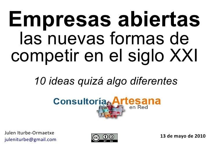 Empresas abiertas las nuevas formas de competir en el siglo XXI 13 de mayo de 2010 Julen Iturbe-Ormaetxe [email_address] 1...