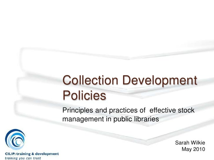 Collection DevelopmentPoliciesPrinciples and practices of effective stockmanagement in public libraries                   ...