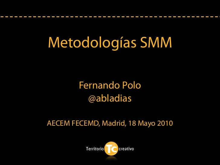 Metodologías SMM          Fernando Polo           @abladias  AECEM FECEMD, Madrid, 18 Mayo 2010